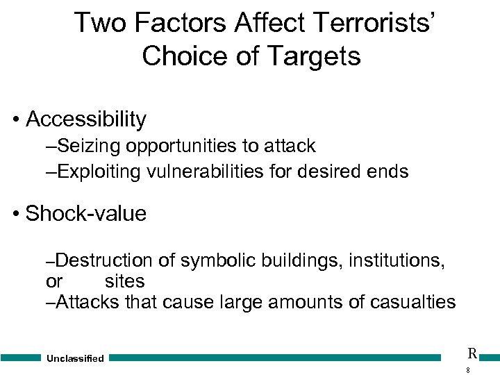 Two Factors Affect Terrorists' Choice of Targets • Accessibility –Seizing opportunities to attack –Exploiting