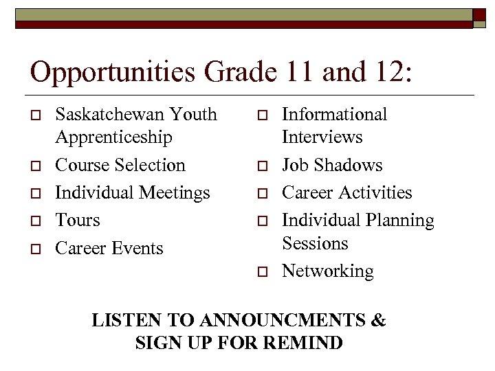 Opportunities Grade 11 and 12: o o o Saskatchewan Youth Apprenticeship Course Selection Individual