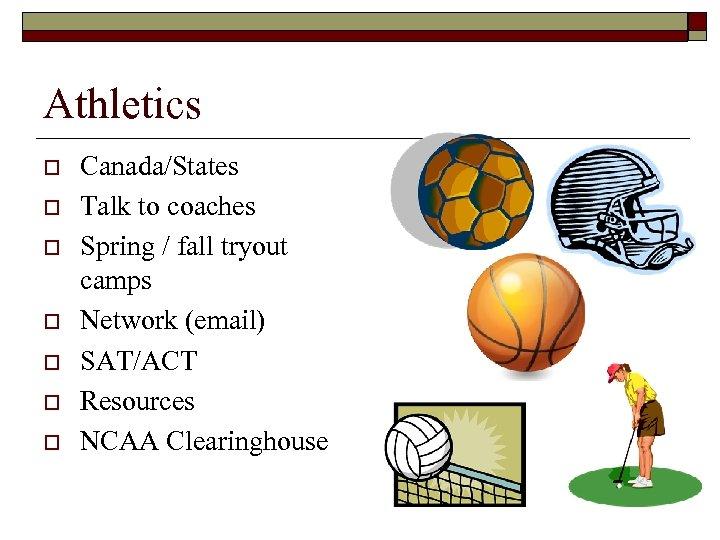 Athletics o o o o Canada/States Talk to coaches Spring / fall tryout camps