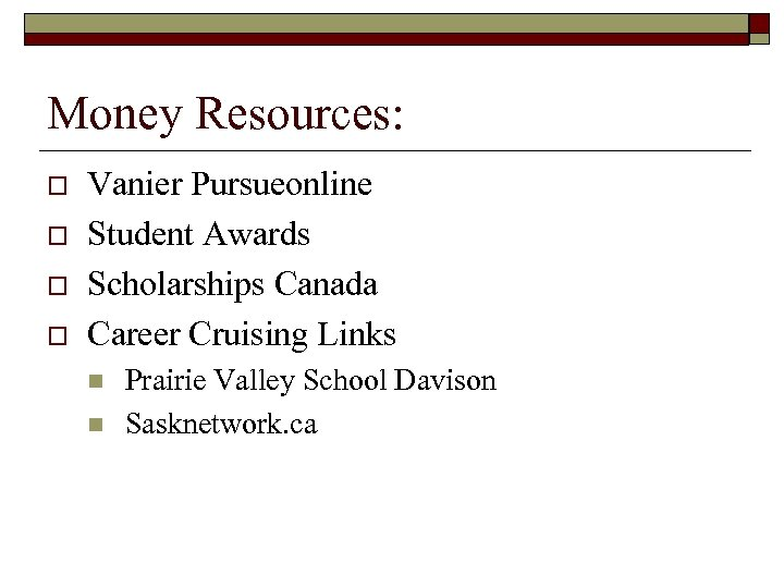 Money Resources: o o Vanier Pursueonline Student Awards Scholarships Canada Career Cruising Links n