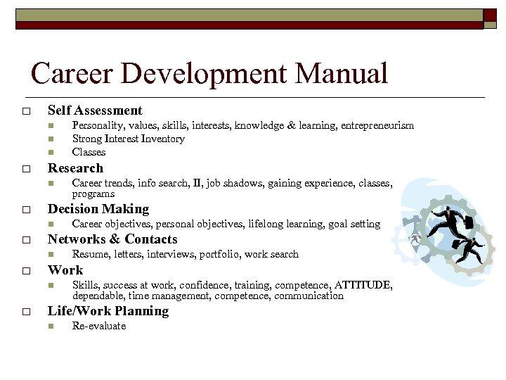 Career Development Manual o Self Assessment n n n o Research n o Resume,