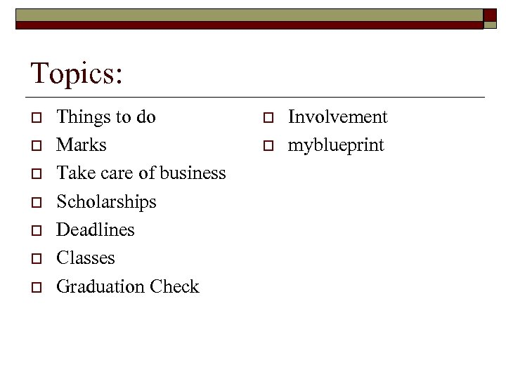Topics: o o o o Things to do Marks Take care of business Scholarships