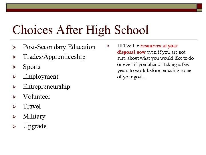 Choices After High School Ø Ø Ø Ø Ø Post-Secondary Education Trades/Apprenticeship Sports Employment