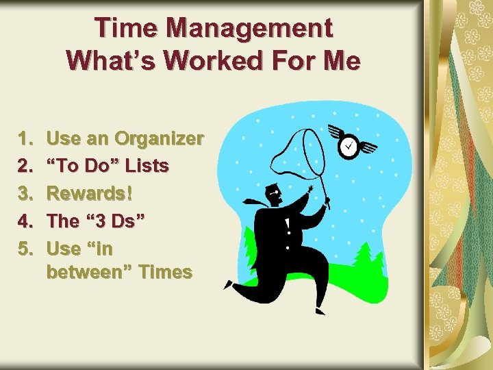 Time Management What's Worked For Me 1. 2. 3. 4. 5. Use an Organizer