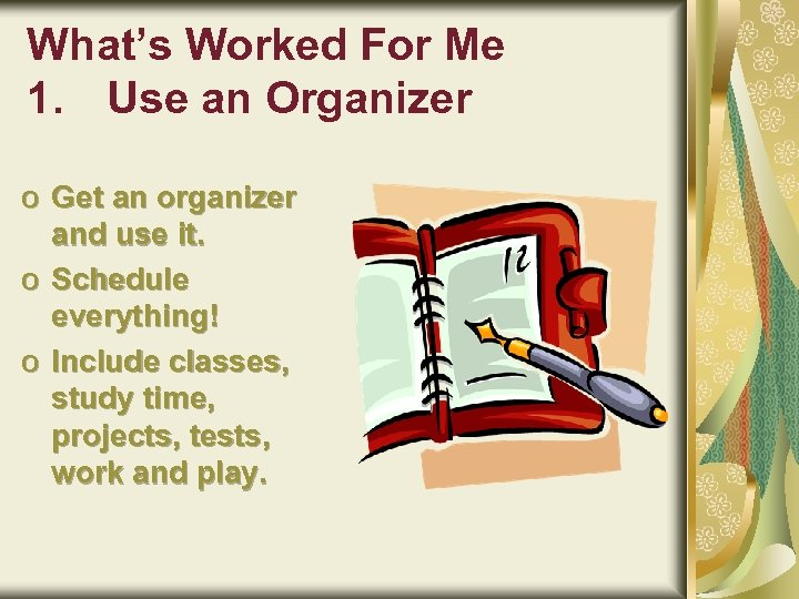 What's Worked For Me 1. Use an Organizer o Get an organizer and use