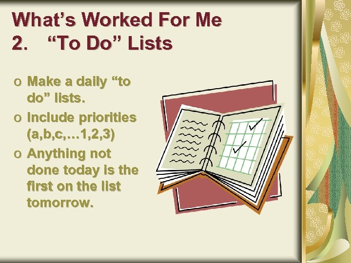 "What's Worked For Me 2. ""To Do"" Lists o Make a daily ""to do"""