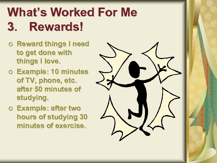 What's Worked For Me 3. Rewards! o Reward things I need to get done