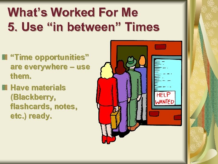 "What's Worked For Me 5. Use ""in between"" Times ""Time opportunities"" are everywhere –"