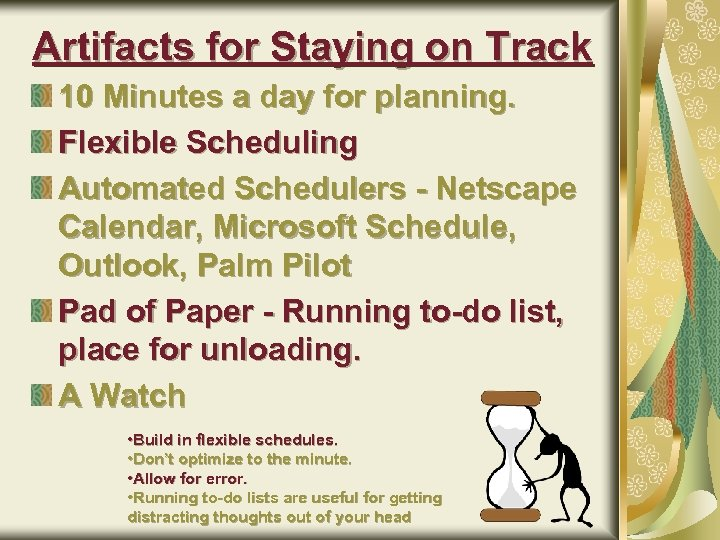 Artifacts for Staying on Track 10 Minutes a day for planning. Flexible Scheduling Automated