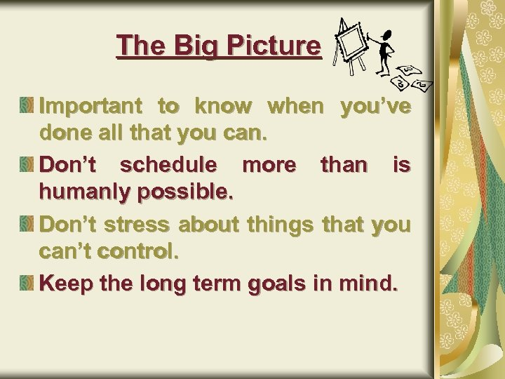 The Big Picture Important to know when you've done all that you can. Don't