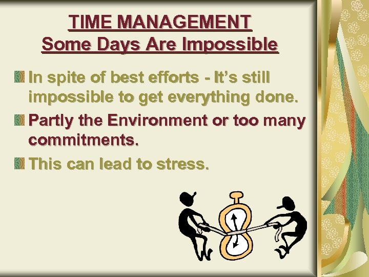 TIME MANAGEMENT Some Days Are Impossible In spite of best efforts - It's still