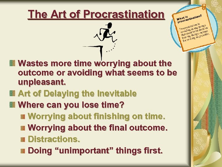 The Art of Procrastination Wastes more time worrying about the outcome or avoiding what