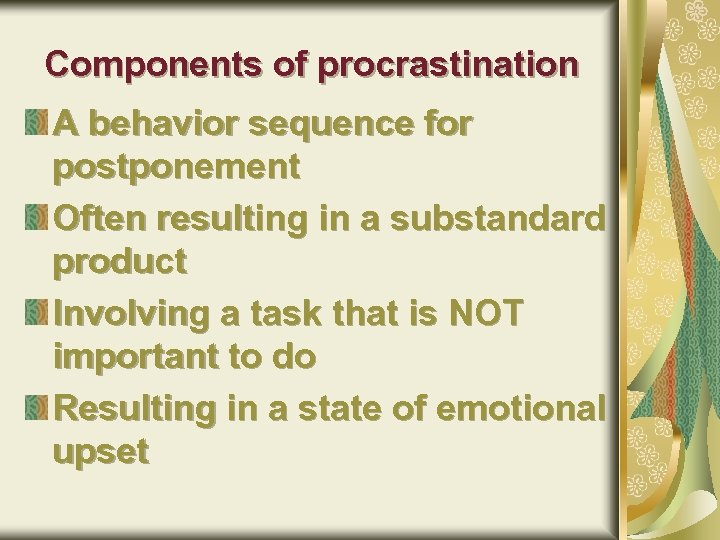 Components of procrastination A behavior sequence for postponement Often resulting in a substandard product