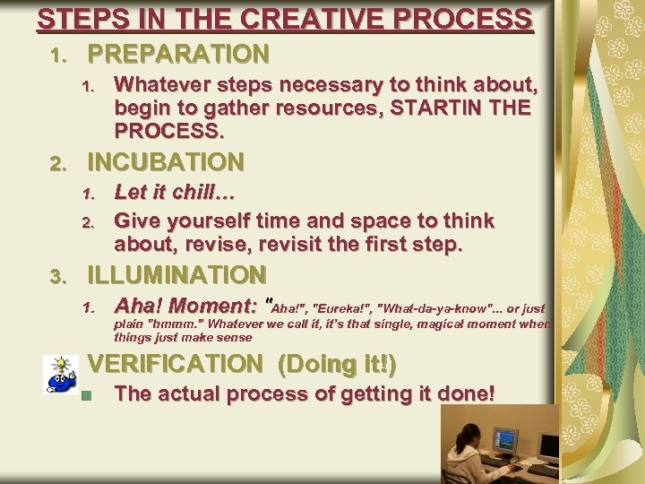 STEPS IN THE CREATIVE PROCESS 1. PREPARATION 1. 2. INCUBATION 1. 2. 3. Whatever