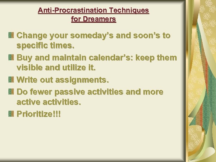 Anti-Procrastination Techniques for Dreamers Change your someday's and soon's to specific times. Buy and
