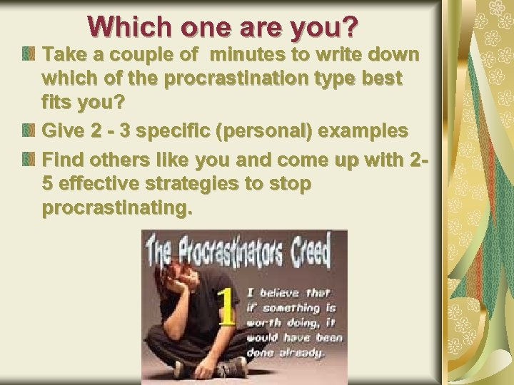 Which one are you? Take a couple of minutes to write down which of