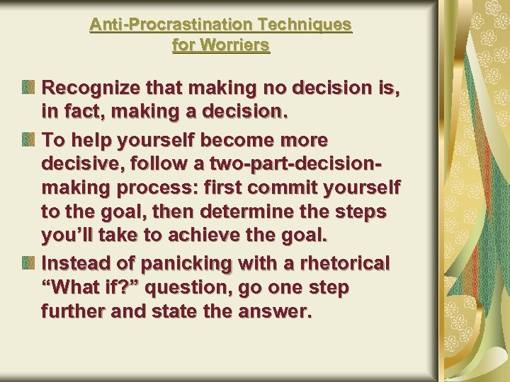 Anti-Procrastination Techniques for Worriers Recognize that making no decision is, in fact, making a