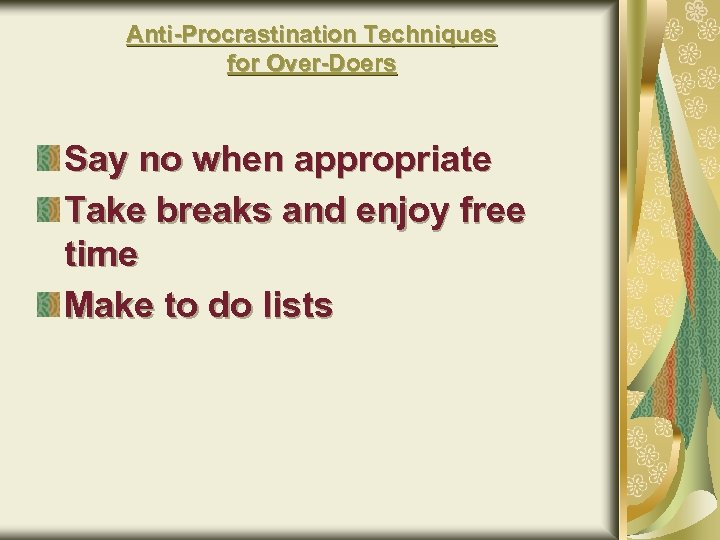 Anti-Procrastination Techniques for Over-Doers Say no when appropriate Take breaks and enjoy free time
