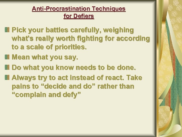 Anti-Procrastination Techniques for Defiers Pick your battles carefully, weighing what's really worth fighting for
