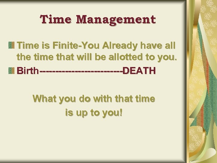 Time Management Time is Finite-You Already have all the time that will be allotted