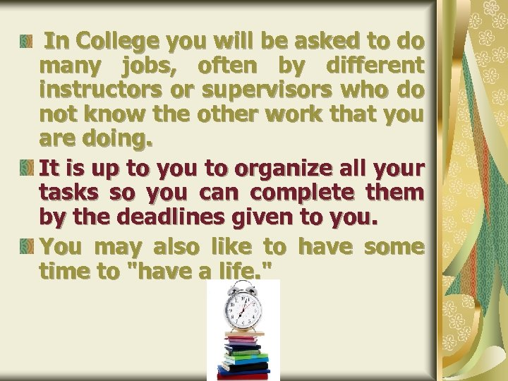 In College you will be asked to do many jobs, often by different instructors
