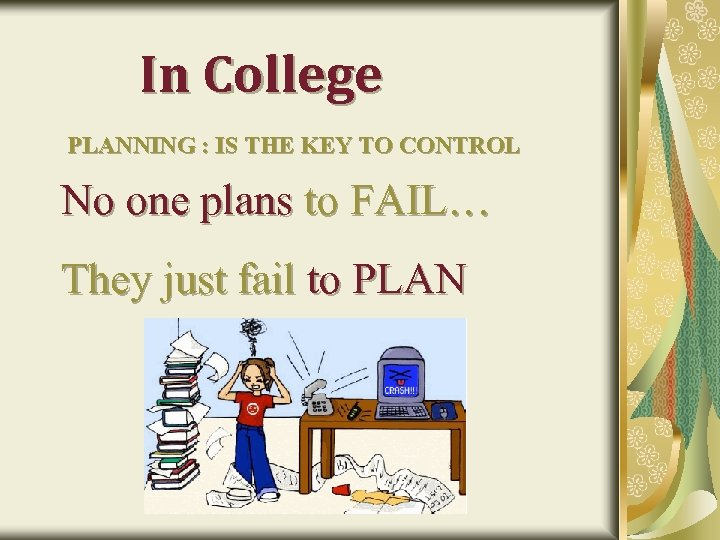 In College PLANNING : IS THE KEY TO CONTROL No one plans to FAIL…