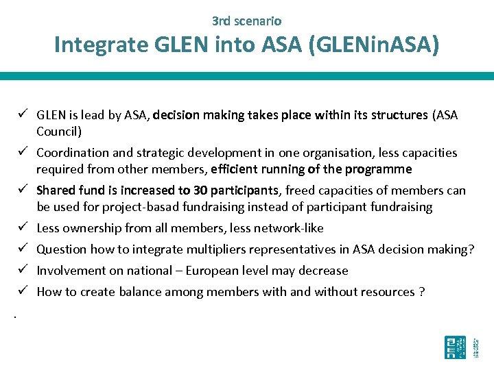 3 rd scenario Integrate GLEN into ASA (GLENin. ASA) ü GLEN is lead by