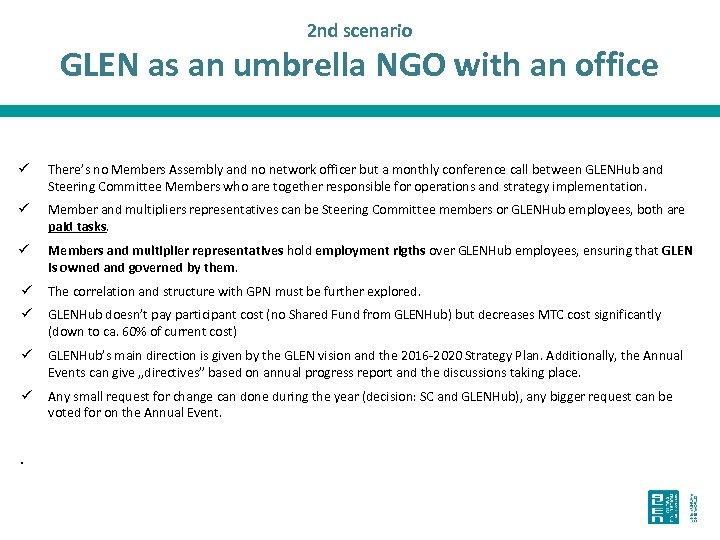 2 nd scenario GLEN as an umbrella NGO with an office ü There's no