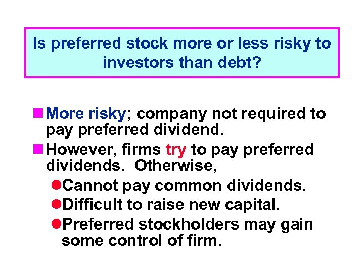 Is preferred stock more or less risky to investors than debt? n More risky;