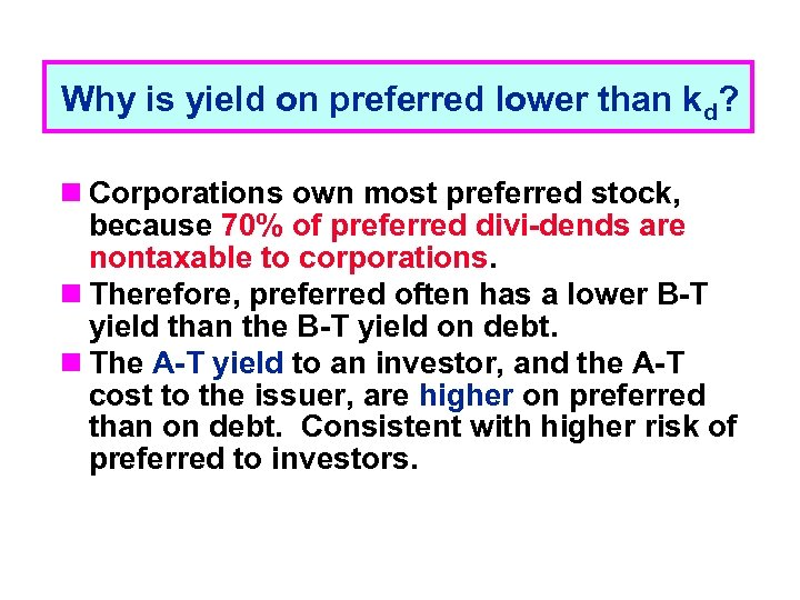 Why is yield on preferred lower than kd? n Corporations own most preferred stock,