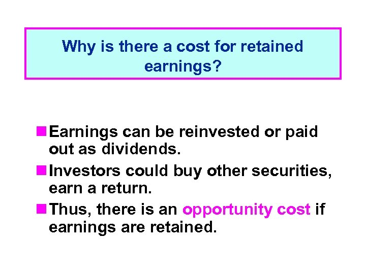 Why is there a cost for retained earnings? n Earnings can be reinvested or