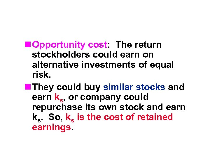 n Opportunity cost: The return stockholders could earn on alternative investments of equal risk.