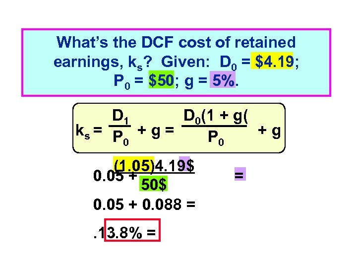 What's the DCF cost of retained earnings, ks? Given: D 0 = $4. 19;