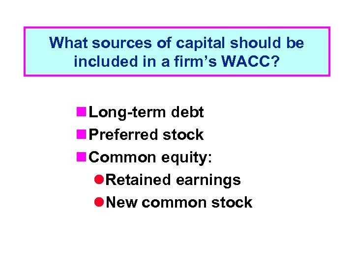 What sources of capital should be included in a firm's WACC? n Long-term debt