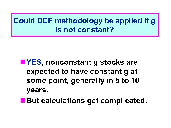 Could DCF methodology be applied if g is not constant? n YES, nonconstant g