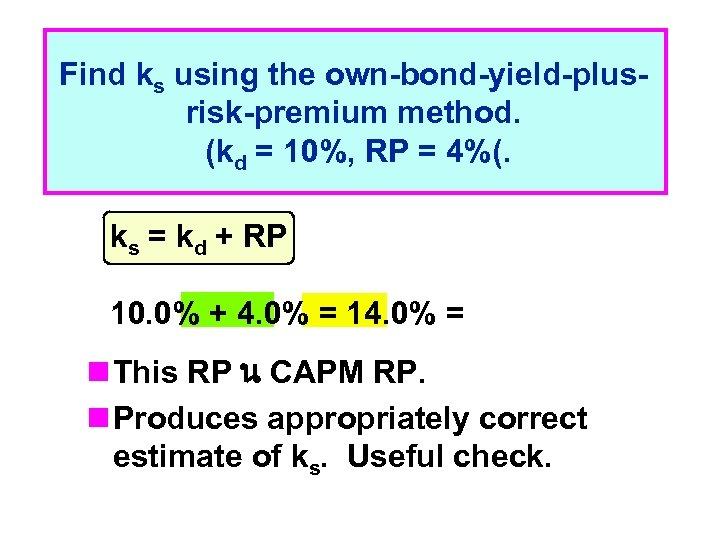 Find ks using the own-bond-yield-plusrisk-premium method. (kd = 10%, RP = 4%(. ks =