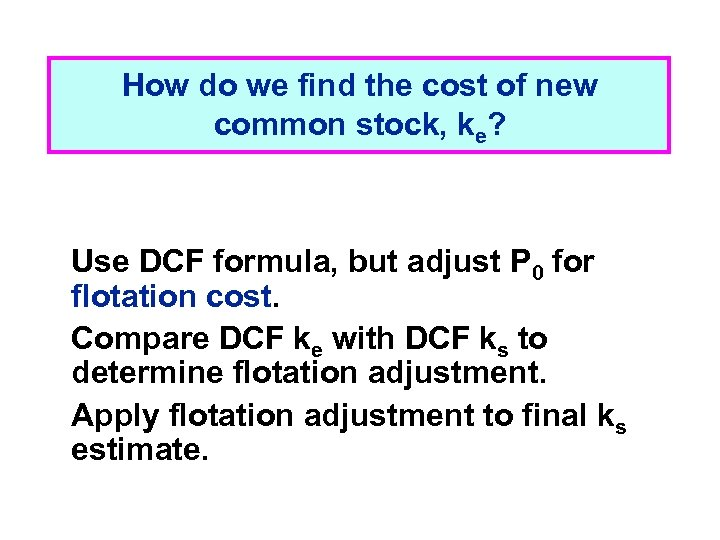 How do we find the cost of new common stock, ke? Use DCF formula,