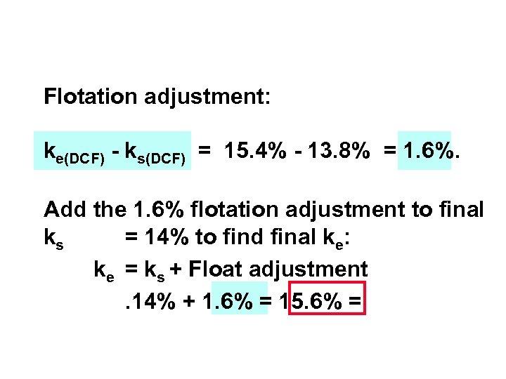 Flotation adjustment: ke(DCF) - ks(DCF) = 15. 4% - 13. 8% = 1. 6%.