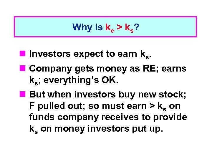 Why is ke > ks? n Investors expect to earn ks. n Company gets