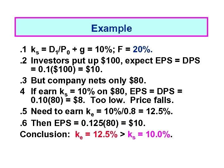 Example. 1 ks = D 1/P 0 + g = 10%; F = 20%.