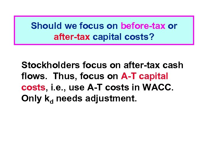 Should we focus on before-tax or after-tax capital costs? Stockholders focus on after-tax cash