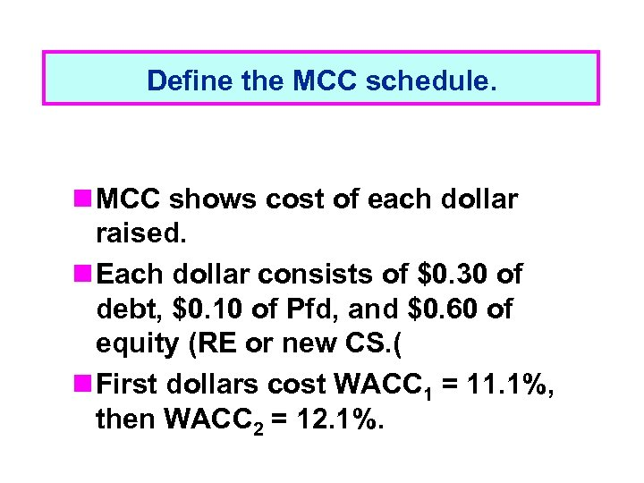 Define the MCC schedule. n MCC shows cost of each dollar raised. n Each