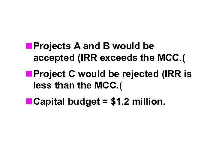 n Projects A and B would be accepted (IRR exceeds the MCC. ( n