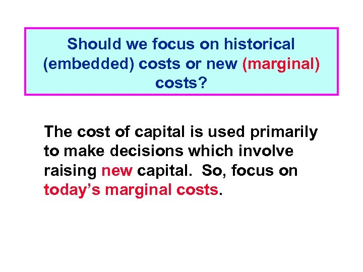 Should we focus on historical (embedded) costs or new (marginal) costs? The cost of