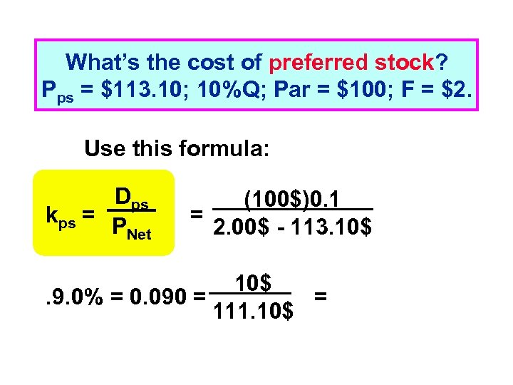 What's the cost of preferred stock? Pps = $113. 10; 10%Q; Par = $100;