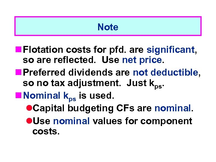 Note n Flotation costs for pfd. are significant, so are reflected. Use net price.