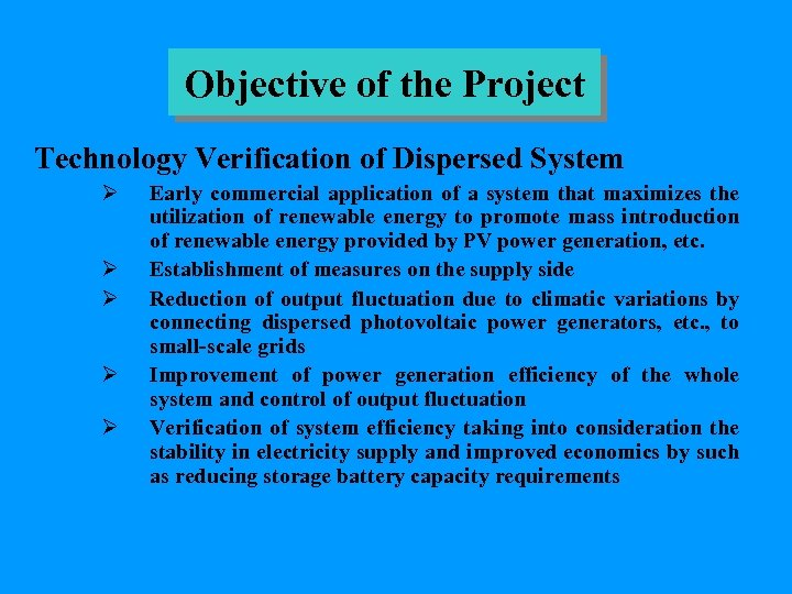 Objective of the Project Technology Verification of Dispersed System Ø Ø Ø Early commercial