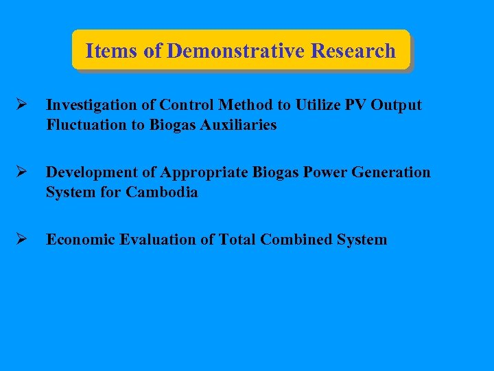 Items of Demonstrative Research Ø Investigation of Control Method to Utilize PV Output Fluctuation