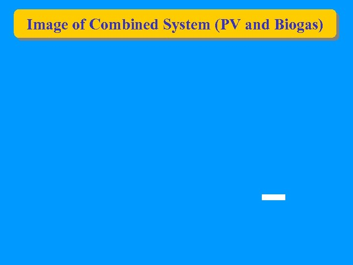 Image of Combined System (PV and Biogas)
