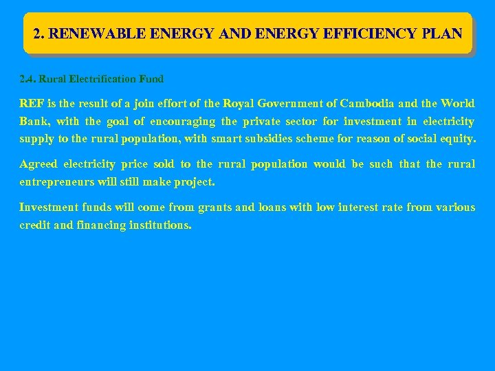2. RENEWABLE ENERGY AND ENERGY EFFICIENCY PLAN 2. 4. Rural Electrification Fund REF is
